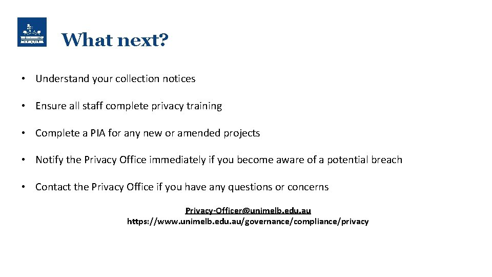 What next? • Understand your collection notices • Ensure all staff complete privacy training