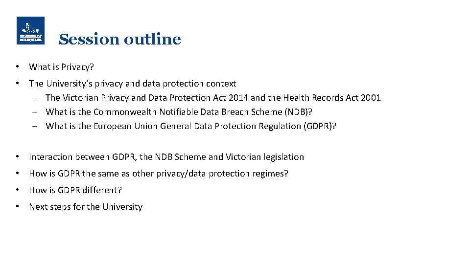 Session outline • What is Privacy? • The University's privacy and data protection context