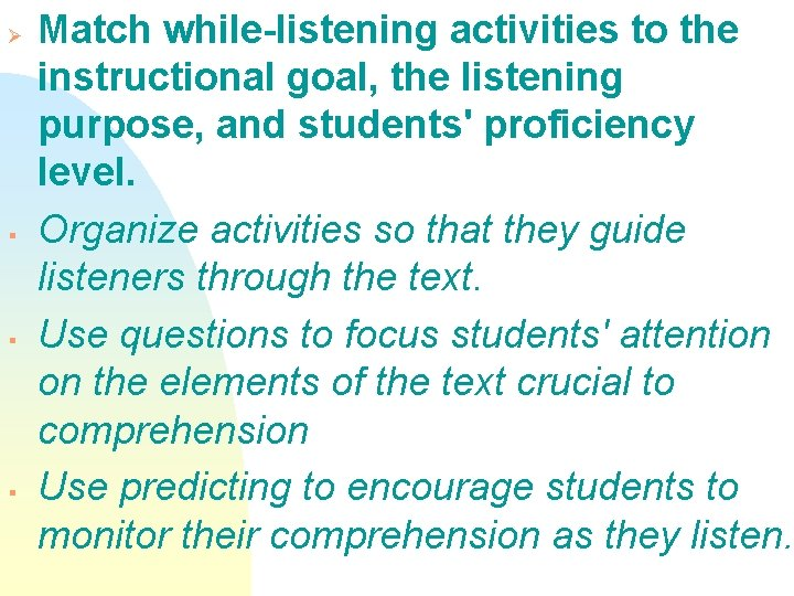 Ø § § § Match while-listening activities to the instructional goal, the listening purpose,