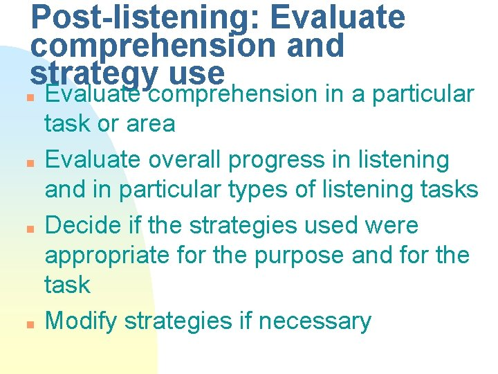Post-listening: Evaluate comprehension and strategy use n n Evaluate comprehension in a particular task
