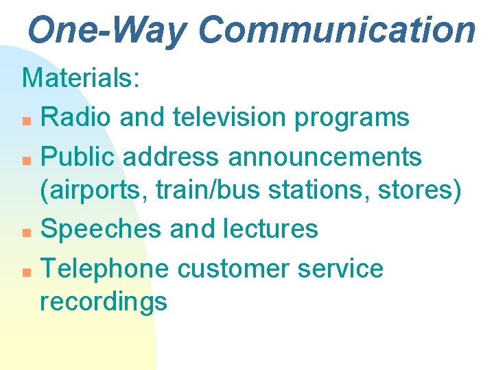 One-Way Communication Materials: n Radio and television programs n Public address announcements (airports, train/bus