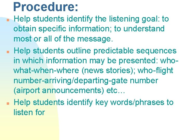 Procedure: n n n Help students identify the listening goal: to obtain specific information;