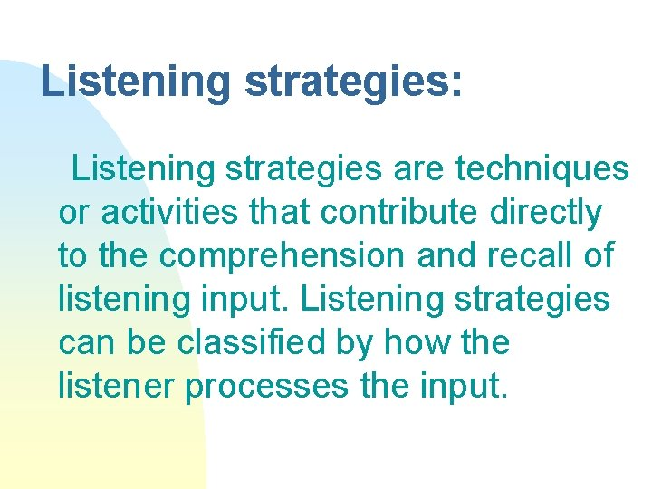 Listening strategies: Listening strategies are techniques or activities that contribute directly to the comprehension