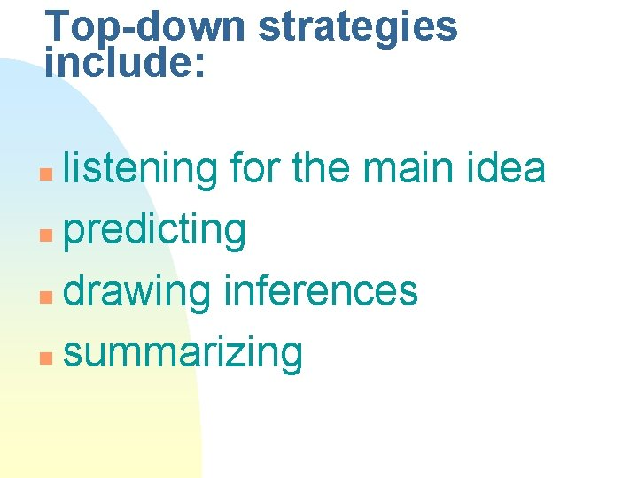 Top-down strategies include: listening for the main idea n predicting n drawing inferences n