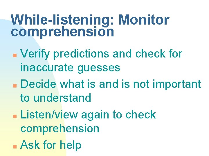 While-listening: Monitor comprehension Verify predictions and check for inaccurate guesses n Decide what is