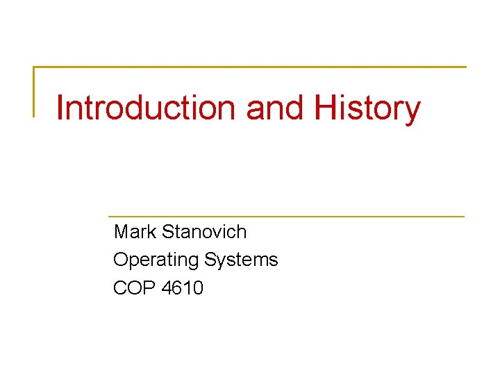 Introduction and History Mark Stanovich Operating Systems COP 4610
