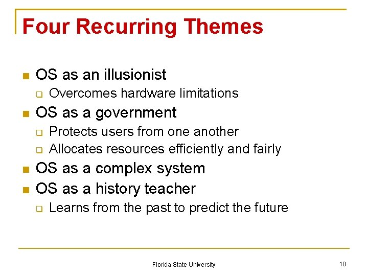 Four Recurring Themes OS as an illusionist OS as a government Overcomes hardware limitations