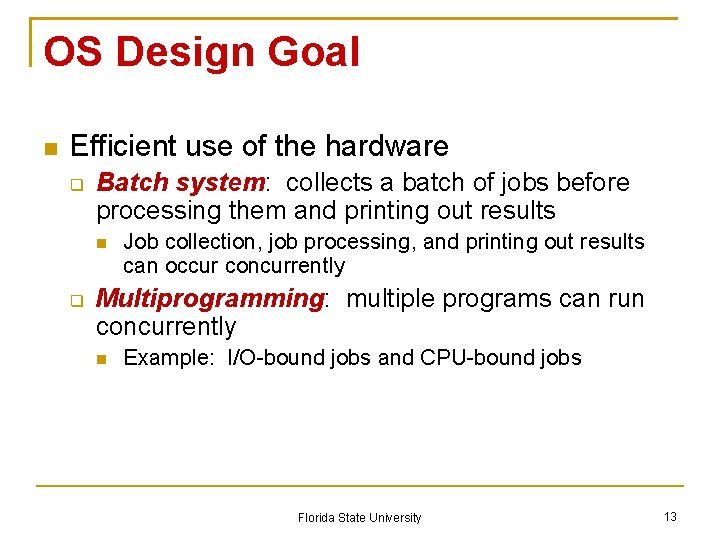 OS Design Goal Efficient use of the hardware Batch system: collects a batch of