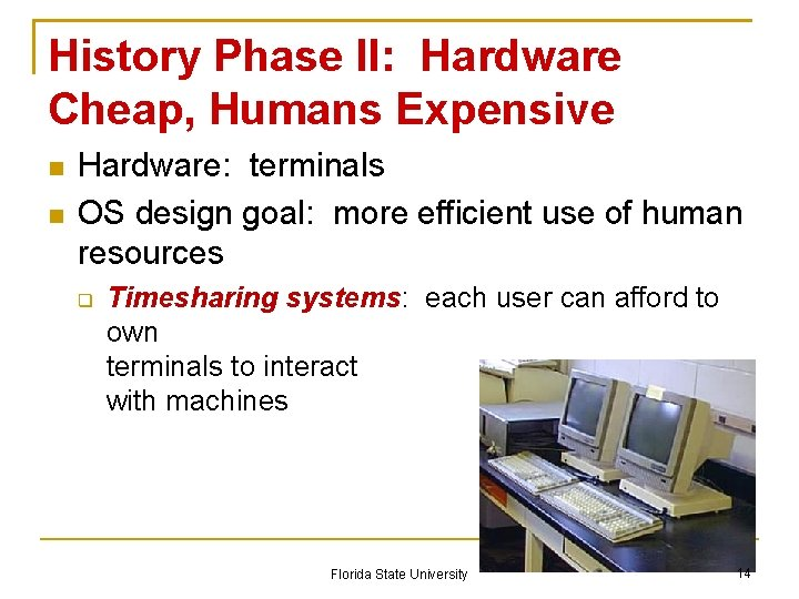 History Phase II: Hardware Cheap, Humans Expensive Hardware: terminals OS design goal: more efficient