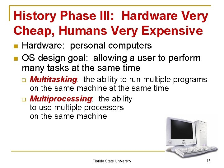 History Phase III: Hardware Very Cheap, Humans Very Expensive Hardware: personal computers OS design