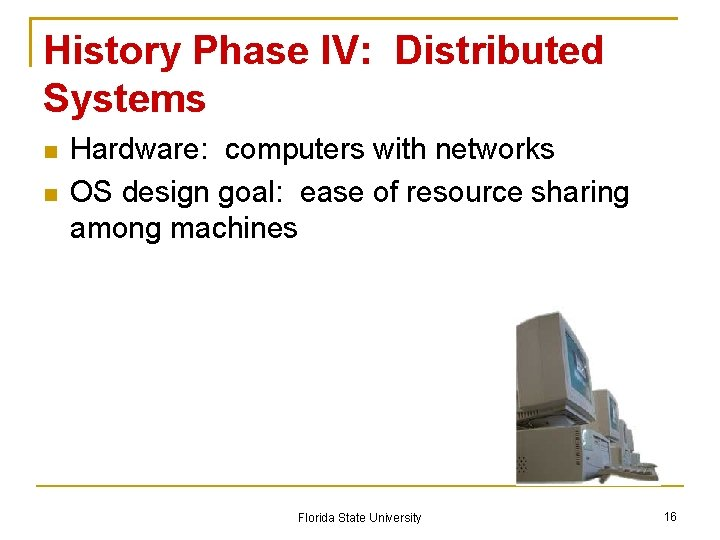 History Phase IV: Distributed Systems Hardware: computers with networks OS design goal: ease of