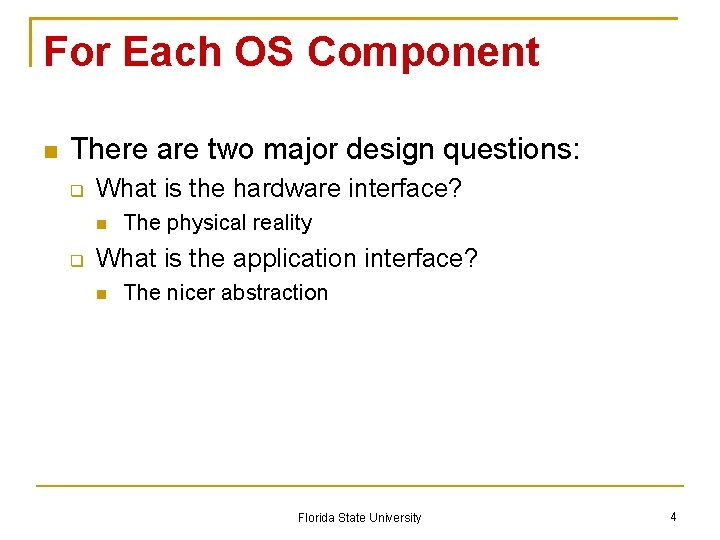 For Each OS Component There are two major design questions: What is the hardware