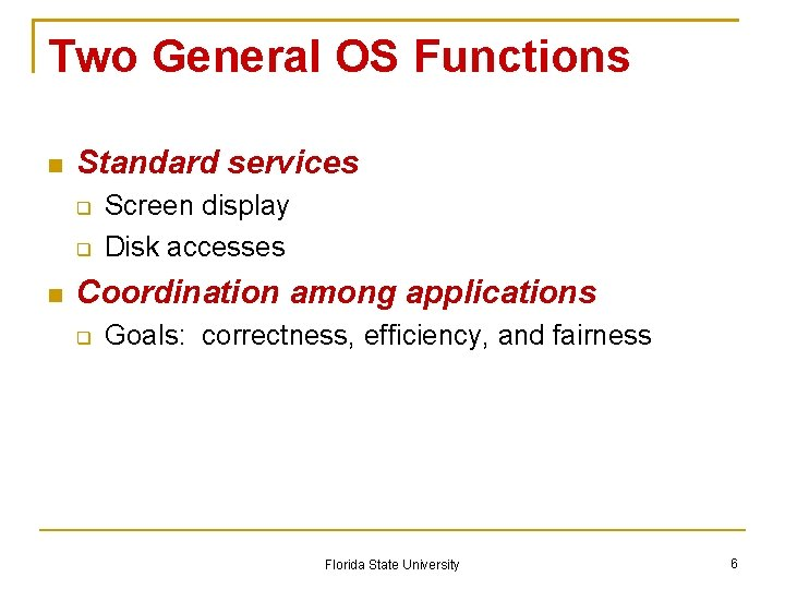 Two General OS Functions Standard services Screen display Disk accesses Coordination among applications Goals: