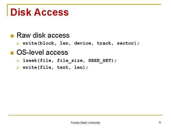 Disk Access Raw disk access write(block, len, device, track, sector); OS-level access lseek(file, file_size,