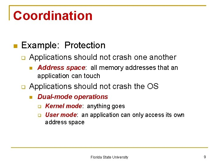 Coordination Example: Protection Applications should not crash one another Address space: all memory addresses