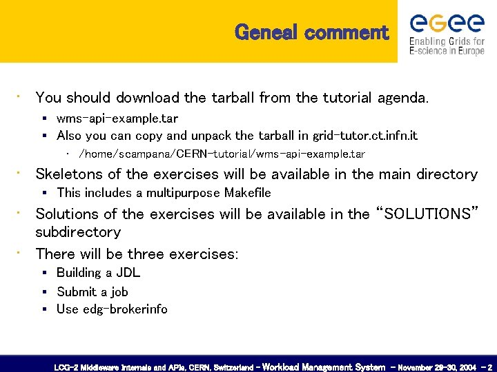 Geneal comment • You should download the tarball from the tutorial agenda. wms-api-example. tar