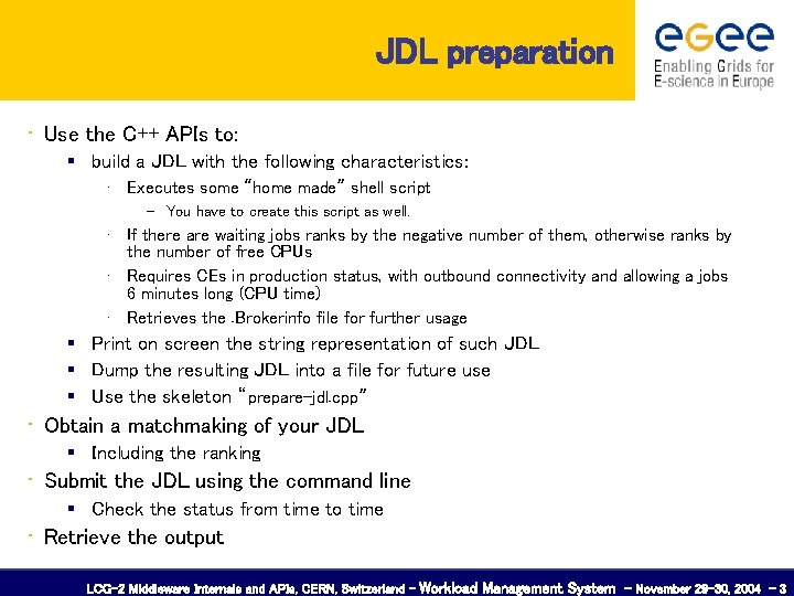 JDL preparation • Use the C++ APIs to: build a JDL with the following