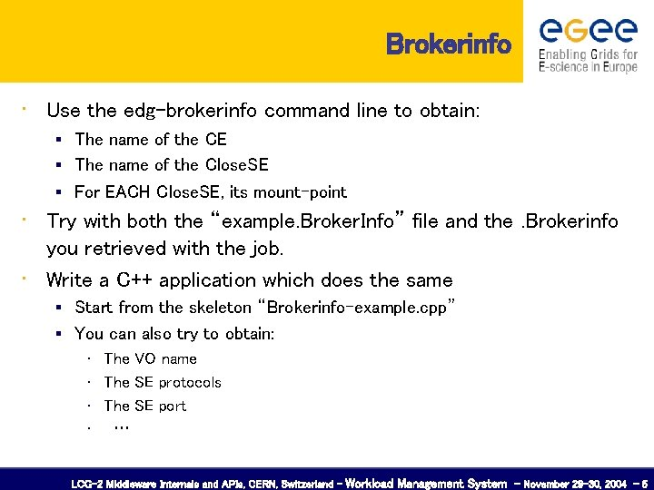 Brokerinfo • Use the edg-brokerinfo command line to obtain: The name of the CE