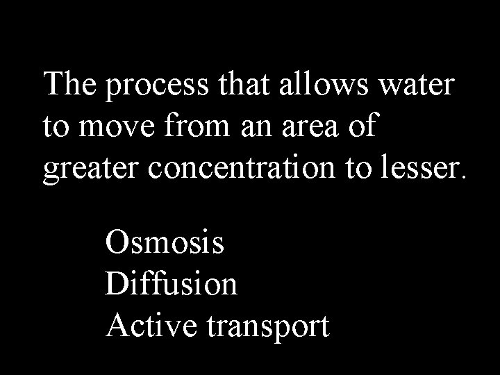 The process that allows water to move from an area of greater concentration to