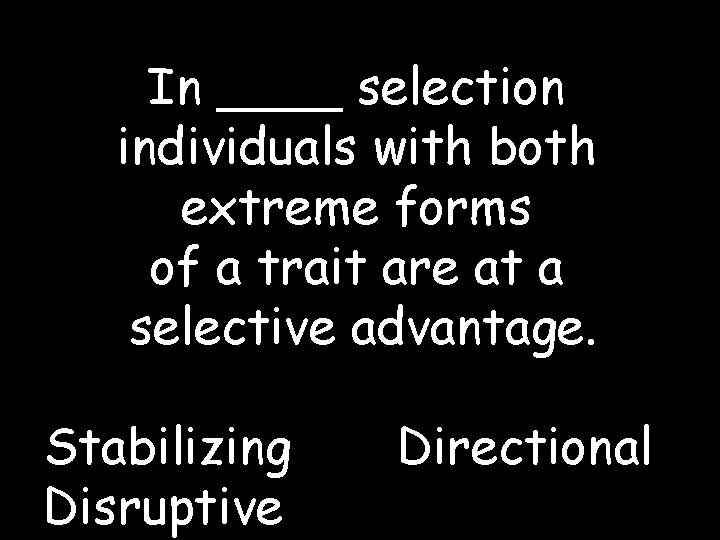 In ____ selection individuals with both extreme forms of a trait are at a