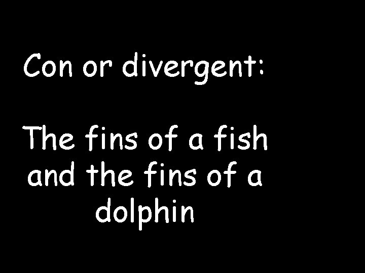 Con or divergent: The fins of a fish and the fins of a dolphin