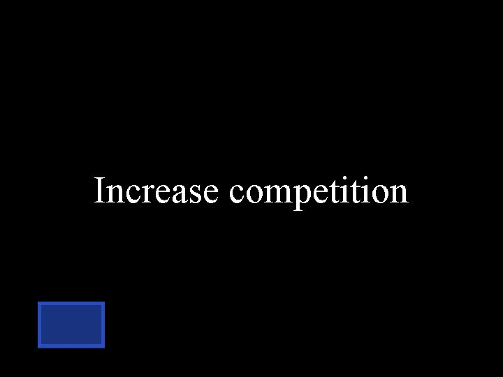 Increase competition