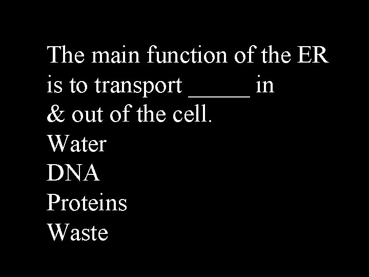 The main function of the ER is to transport _____ in & out of