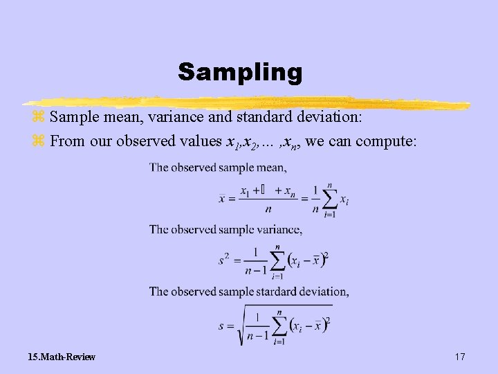 Sampling z Sample mean, variance and standard deviation: z From our observed values x