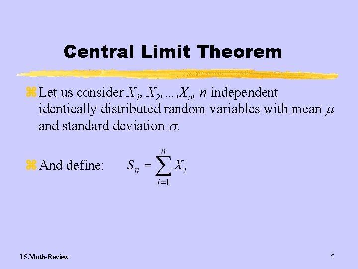 Central Limit Theorem z Let us consider X 1, X 2, …, Xn, n