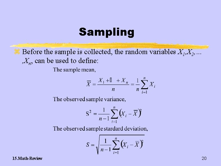 Sampling z Before the sample is collected, the random variables X 1, X 2,