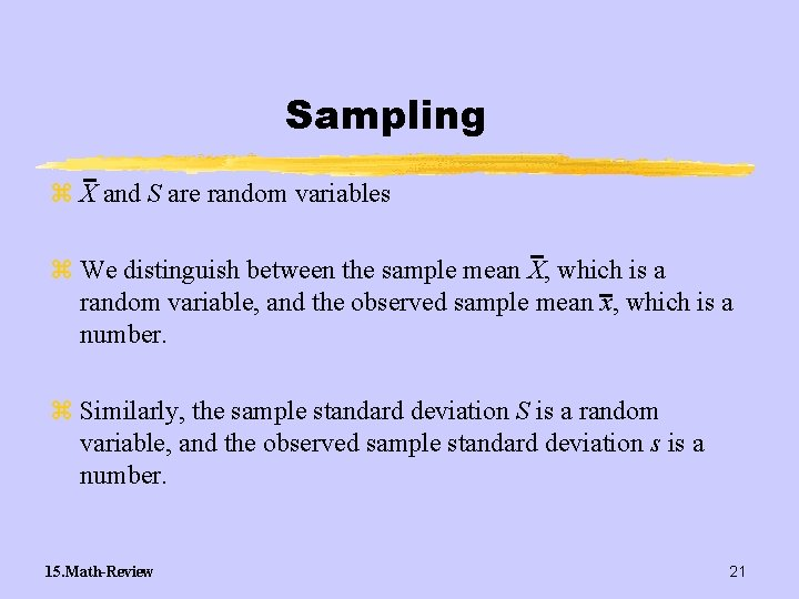 Sampling z X and S are random variables z We distinguish between the sample