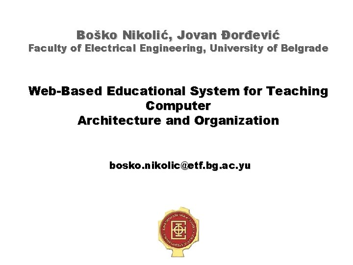 Boško Nikolić, Jovan Đorđević Faculty of Electrical Engineering, University of Belgrade Web-Based Educational System