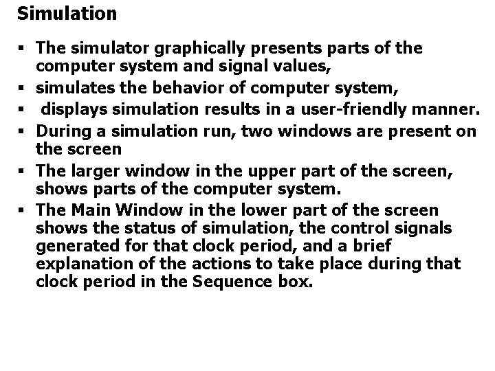 Simulation § The simulator graphically presents parts of the computer system and signal values,