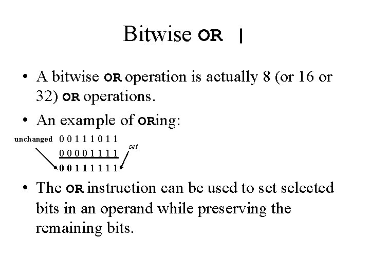 Bitwise OR | • A bitwise OR operation is actually 8 (or 16 or