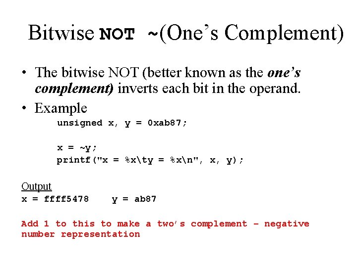 Bitwise NOT ~(One's Complement) • The bitwise NOT (better known as the one's complement)