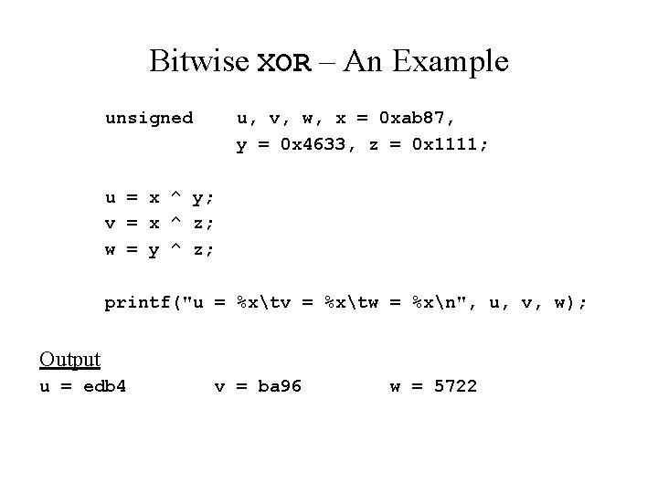 Bitwise XOR – An Example unsigned u, v, w, x = 0 xab 87,