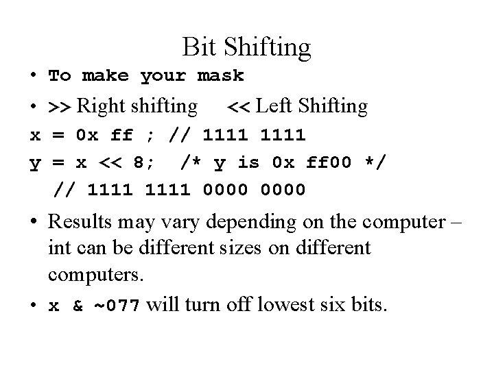 Bit Shifting • To make your mask • >> Right shifting << Left Shifting