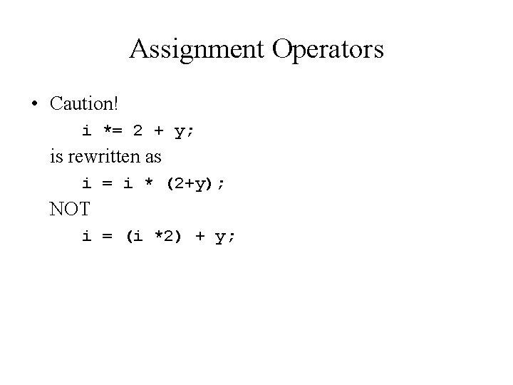 Assignment Operators • Caution! i *= 2 + y; is rewritten as i =