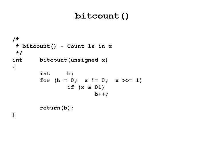 bitcount() /* * bitcount() - Count 1 s in x */ int bitcount(unsigned x)