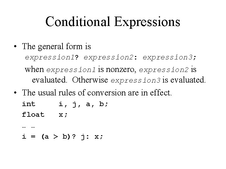 Conditional Expressions • The general form is expression 1? expression 2: expression 3; when