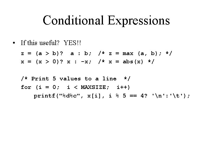 Conditional Expressions • If this useful? YES!! z = (a > b)? a :