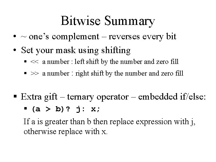 Bitwise Summary • ~ one's complement – reverses every bit • Set your mask