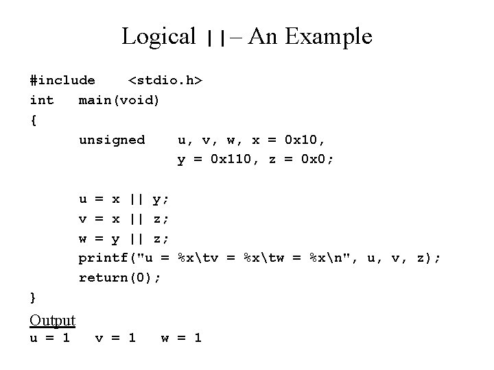 Logical ||– An Example #include <stdio. h> int main(void) { unsigned u, v, w,