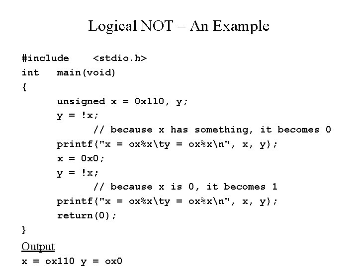 Logical NOT – An Example #include <stdio. h> int main(void) { unsigned x =