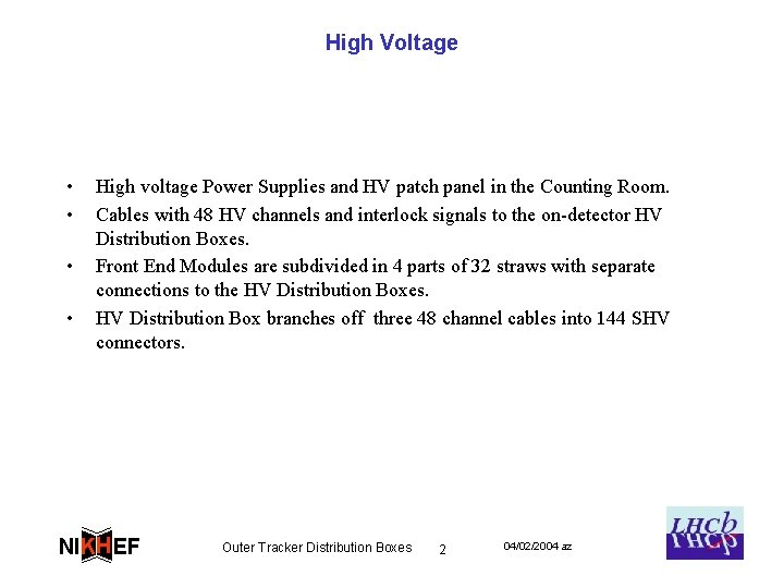 High Voltage • • High voltage Power Supplies and HV patch panel in the