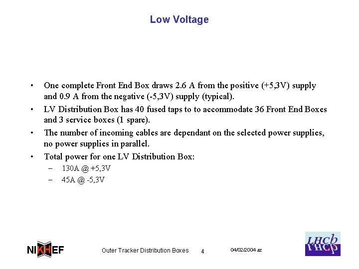 Low Voltage • • One complete Front End Box draws 2. 6 A from