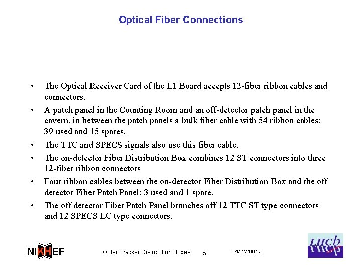 Optical Fiber Connections • • • The Optical Receiver Card of the L 1
