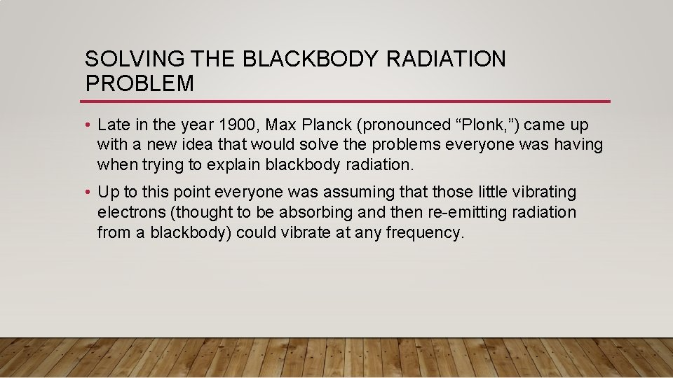 SOLVING THE BLACKBODY RADIATION PROBLEM • Late in the year 1900, Max Planck (pronounced