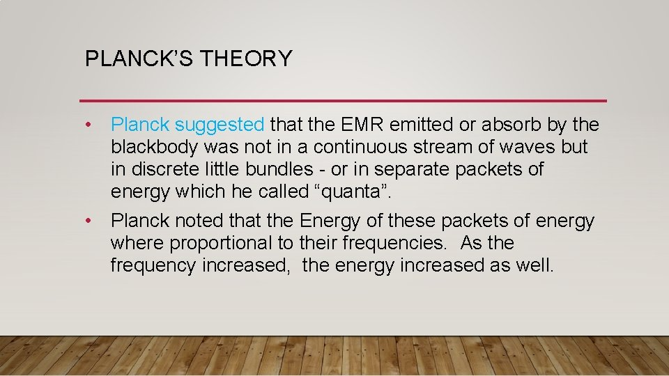 PLANCK'S THEORY • Planck suggested that the EMR emitted or absorb by the blackbody