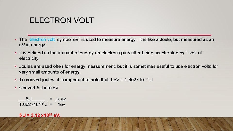 ELECTRON VOLT • The electron volt, symbol e. V, is used to measure energy.